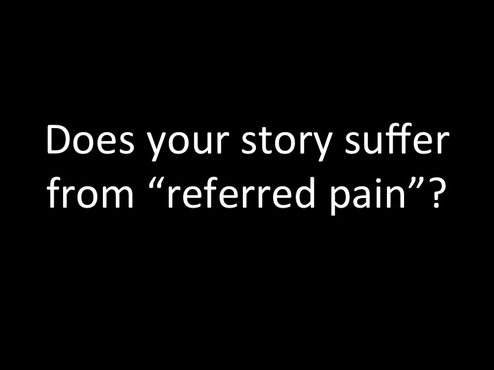 Does your story suffer from referred pain?